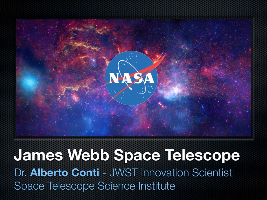 James Webb Space Telescope Dr. Alberto Conti - ...