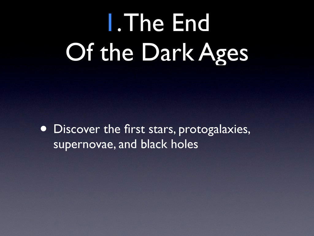 • Discover the first stars, protogalaxies, super...