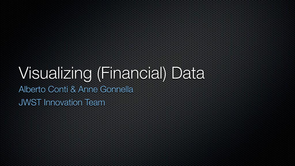 Visualizing (Financial) Data Alberto Conti & An...