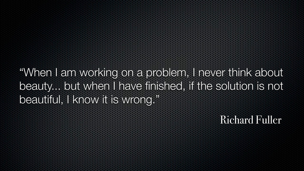 """When I am working on a problem, I never think ..."