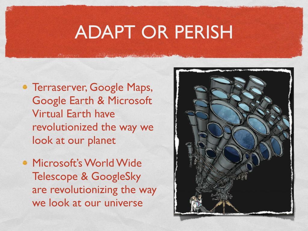ADAPT OR PERISH Terraserver, Google Maps, Googl...