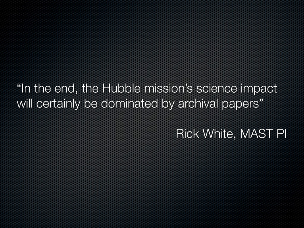 """""""In the end, the Hubble mission's science impac..."""