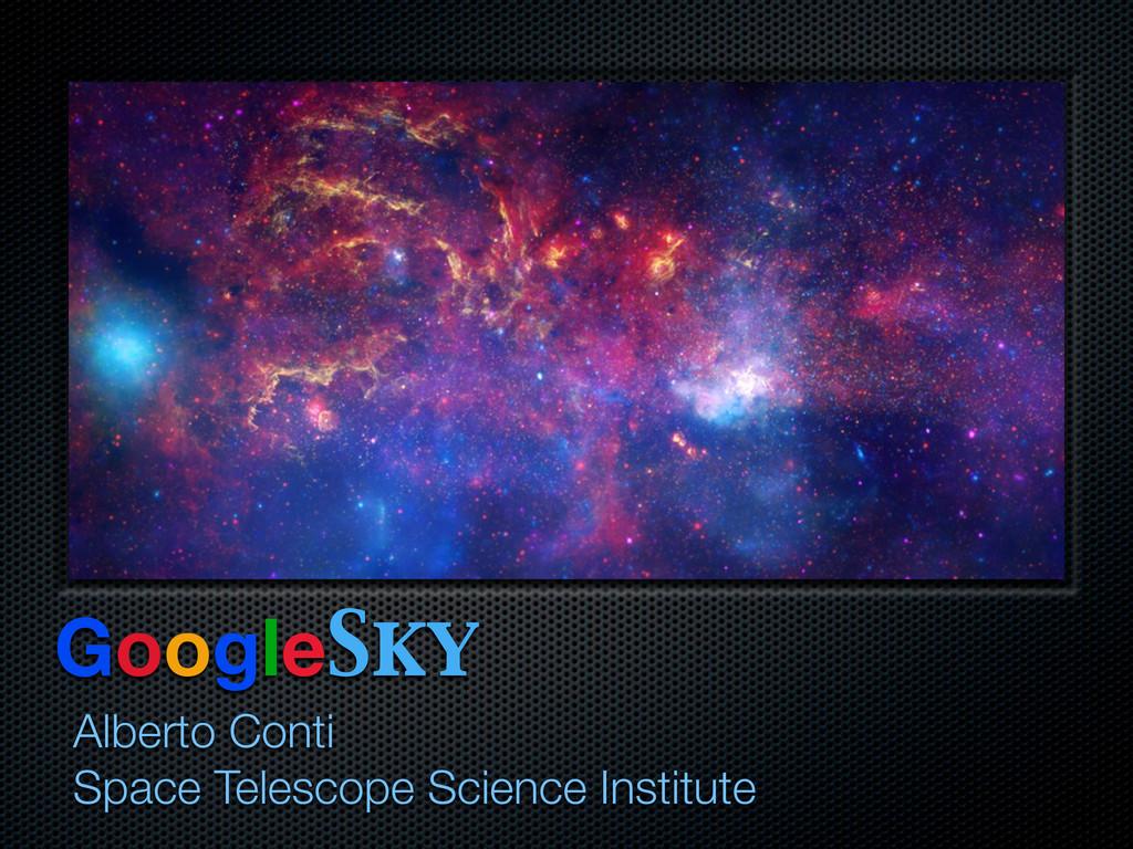 GoogleSky Alberto Conti Space Telescope Science...
