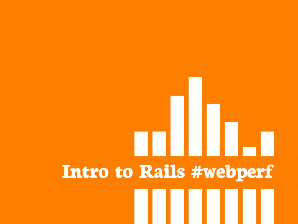 Intro to Rails #webperf