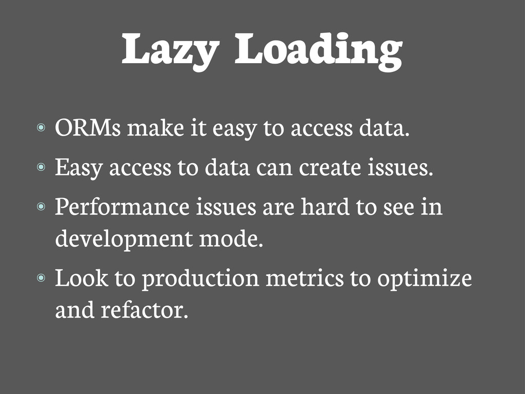 Lazy Loading ๏ ORMs make it easy to access data...