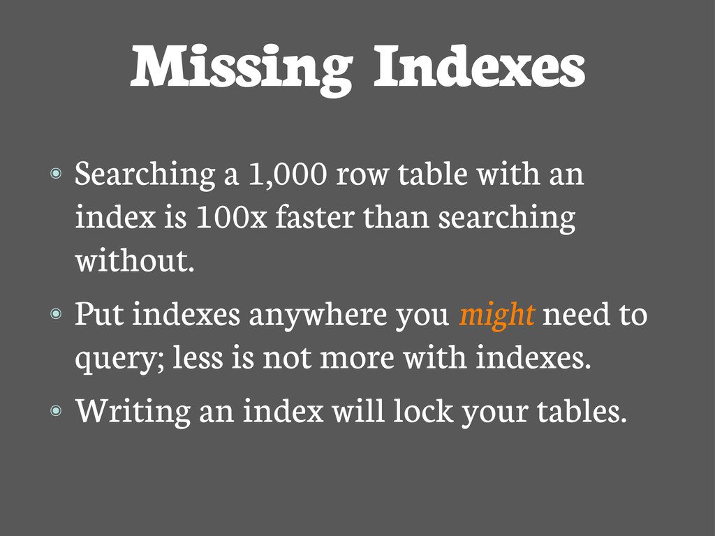 Missing Indexes ๏ Searching a 1,000 row table w...