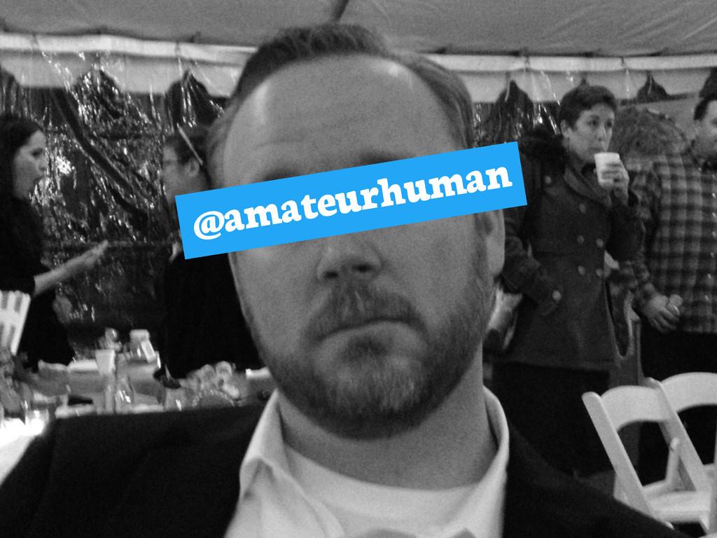 @amateurhuman