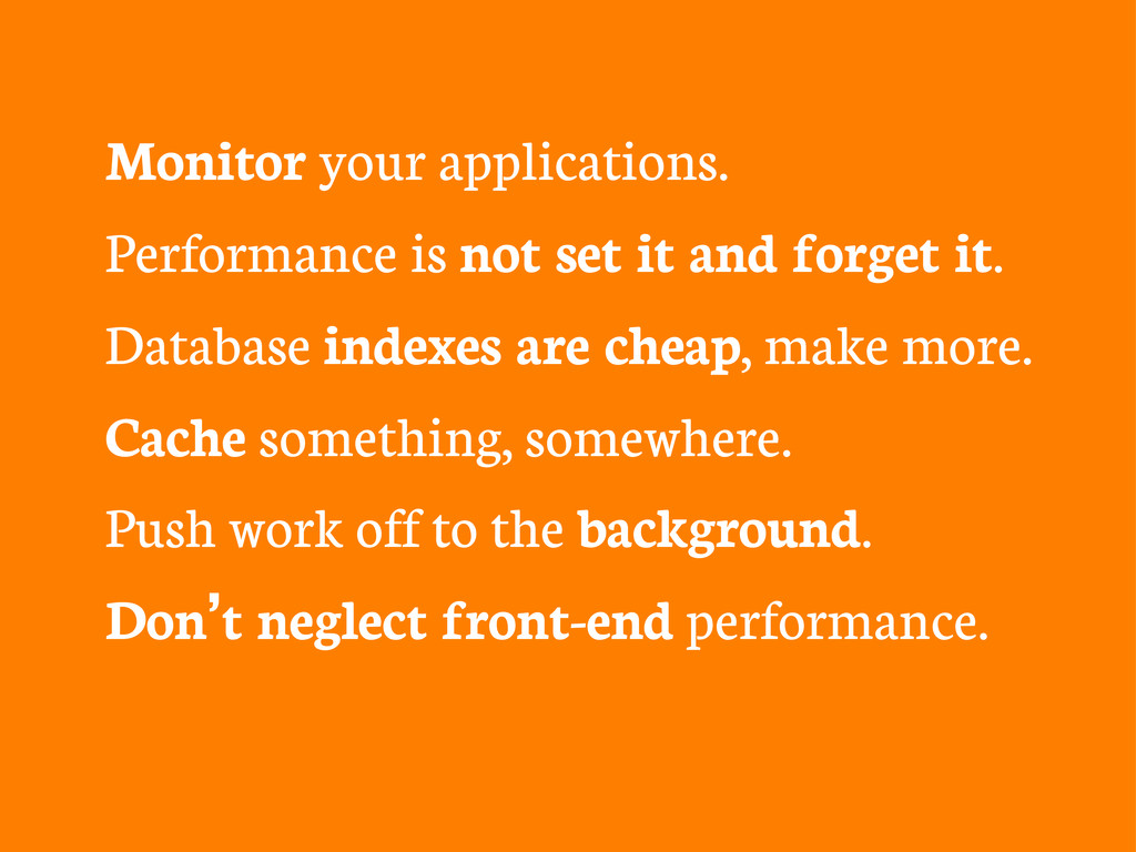 Monitor your applications. Performance is not s...