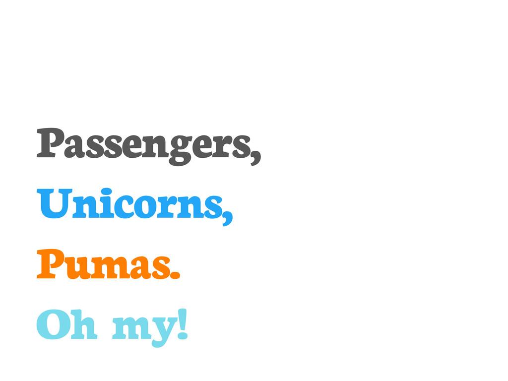 Passengers, Unicorns, Pumas. Oh my!