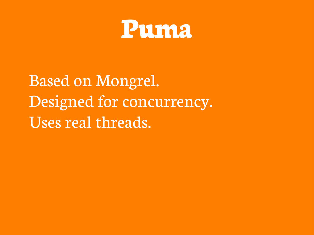 Puma Based on Mongrel. Designed for concurrency...