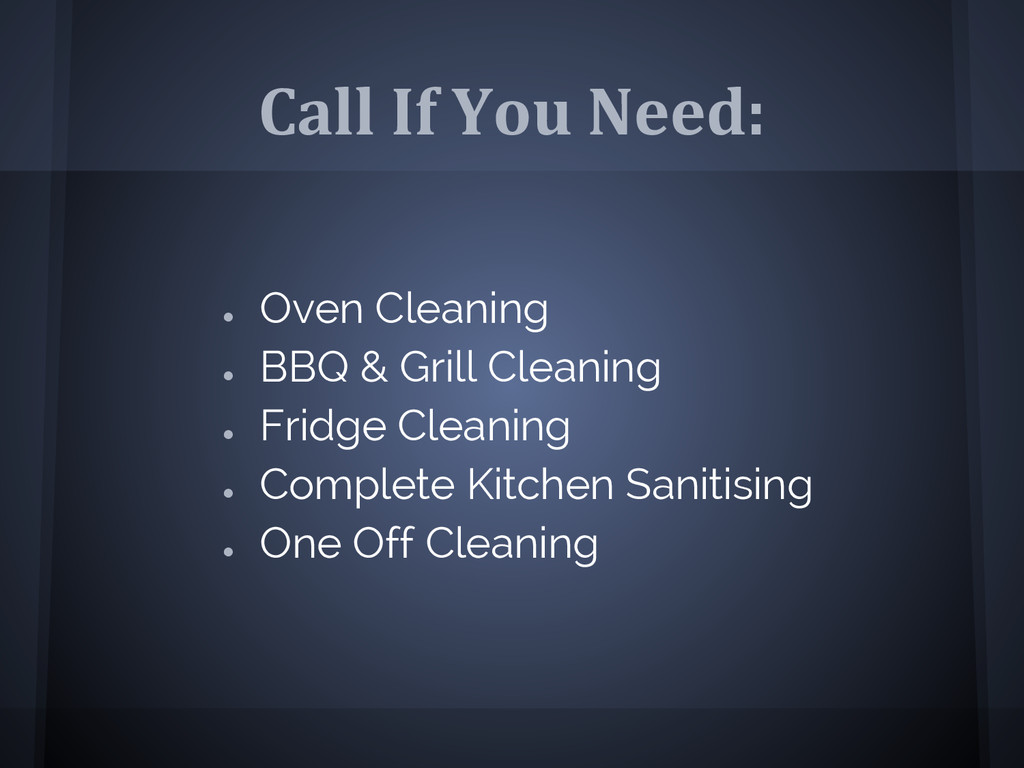 Call If You Need: ● Oven Cleaning ● BBQ & Grill...