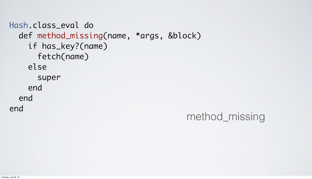 Hash.class_eval do def method_missing(name, *ar...