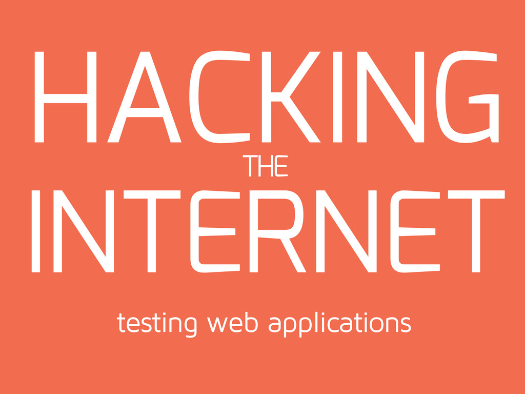 HACKING INTERNET THE testing web applications