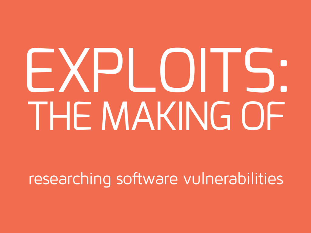 EXPLOITS: researching software vulnerabilities ...