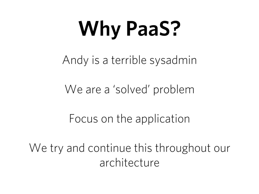 Why PaaS? Andy is a terrible sysadmin We are a ...