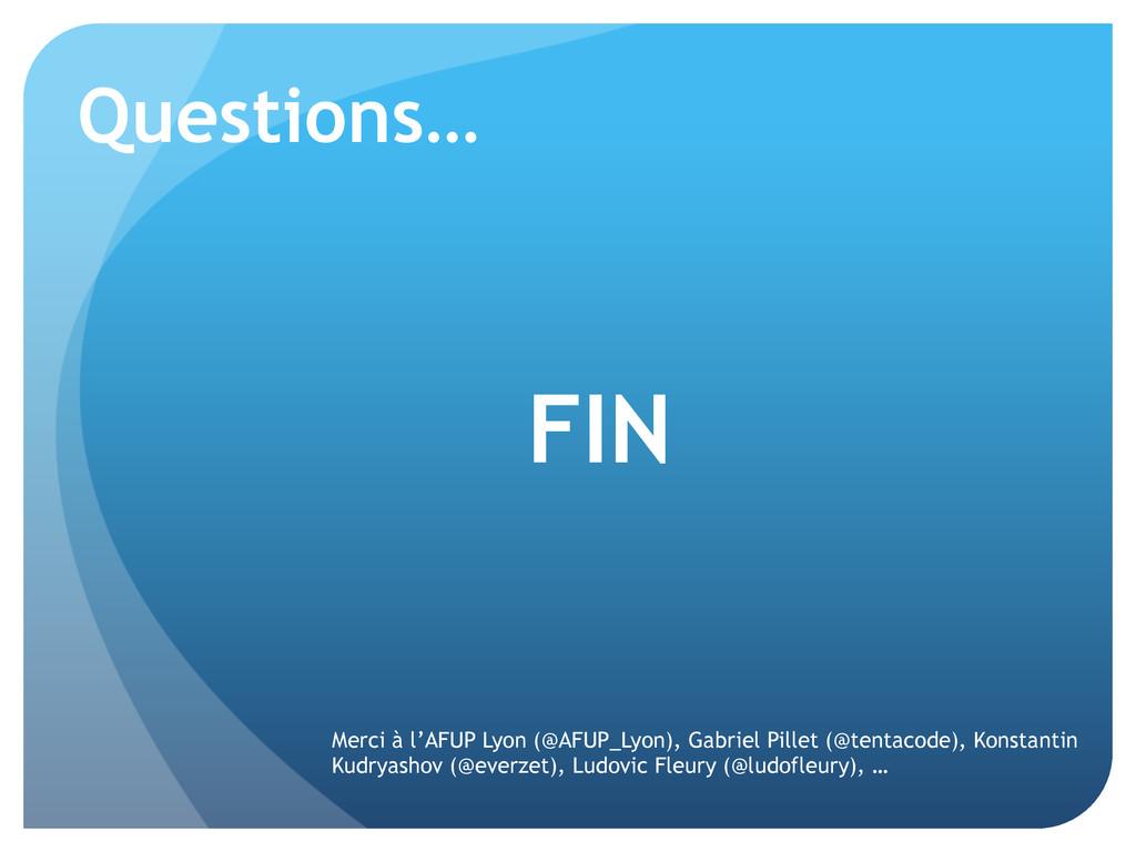 Questions… Merci à l'AFUP Lyon (@AFUP_Lyon), Ga...