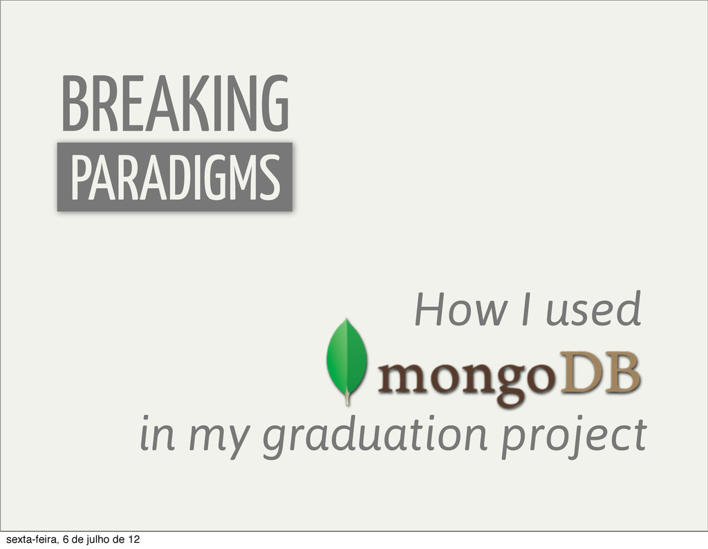 BREAKING PARADIGMS How I used in my graduation ...