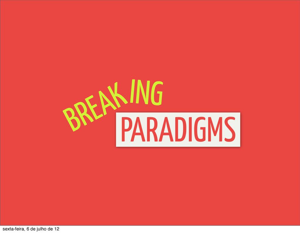 BREAK PARADIGMS ING sexta-feira, 6 de julho de ...