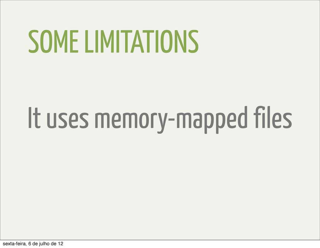 SOME LIMITATIONS It uses memory-mapped files se...