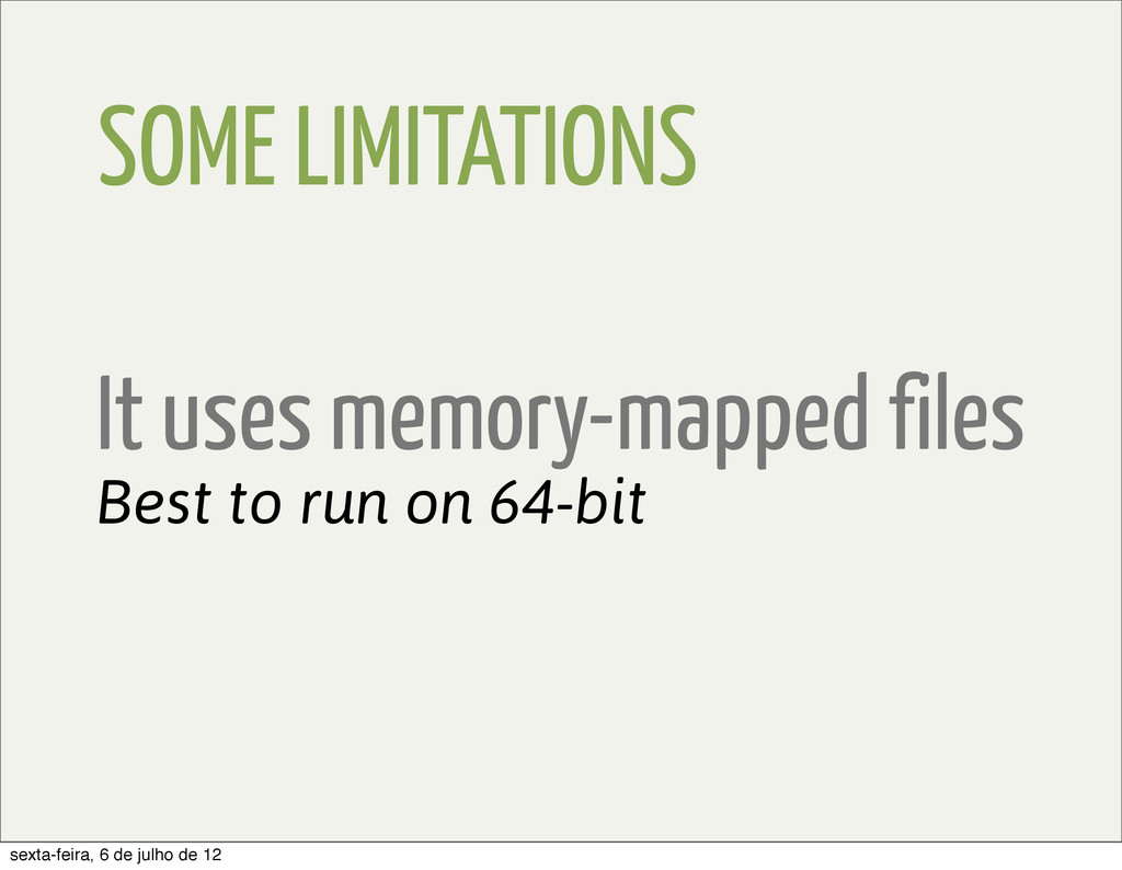 SOME LIMITATIONS It uses memory-mapped files Be...