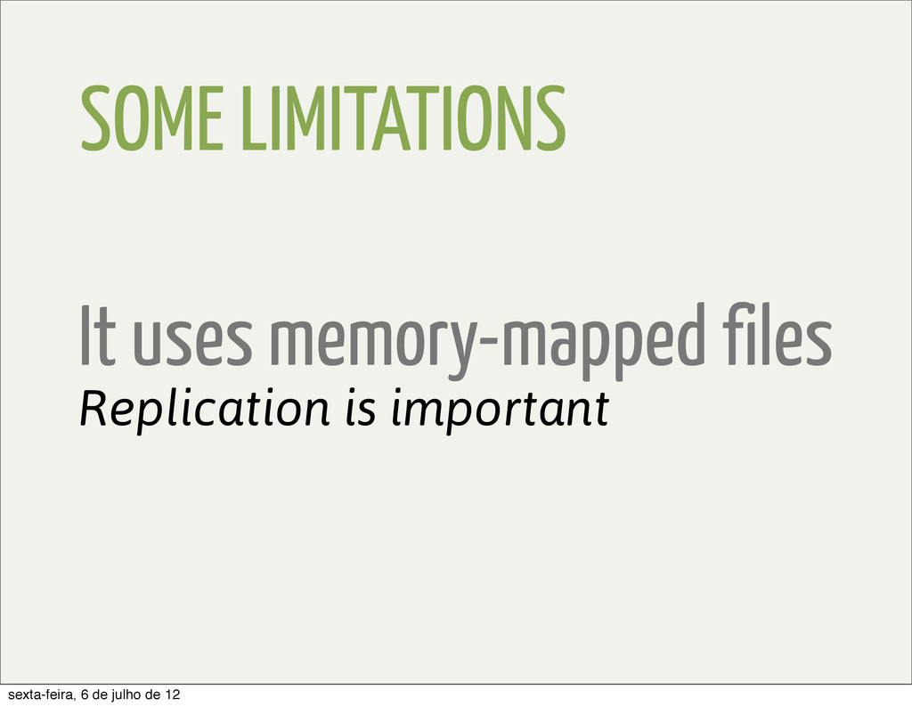SOME LIMITATIONS It uses memory-mapped files Re...
