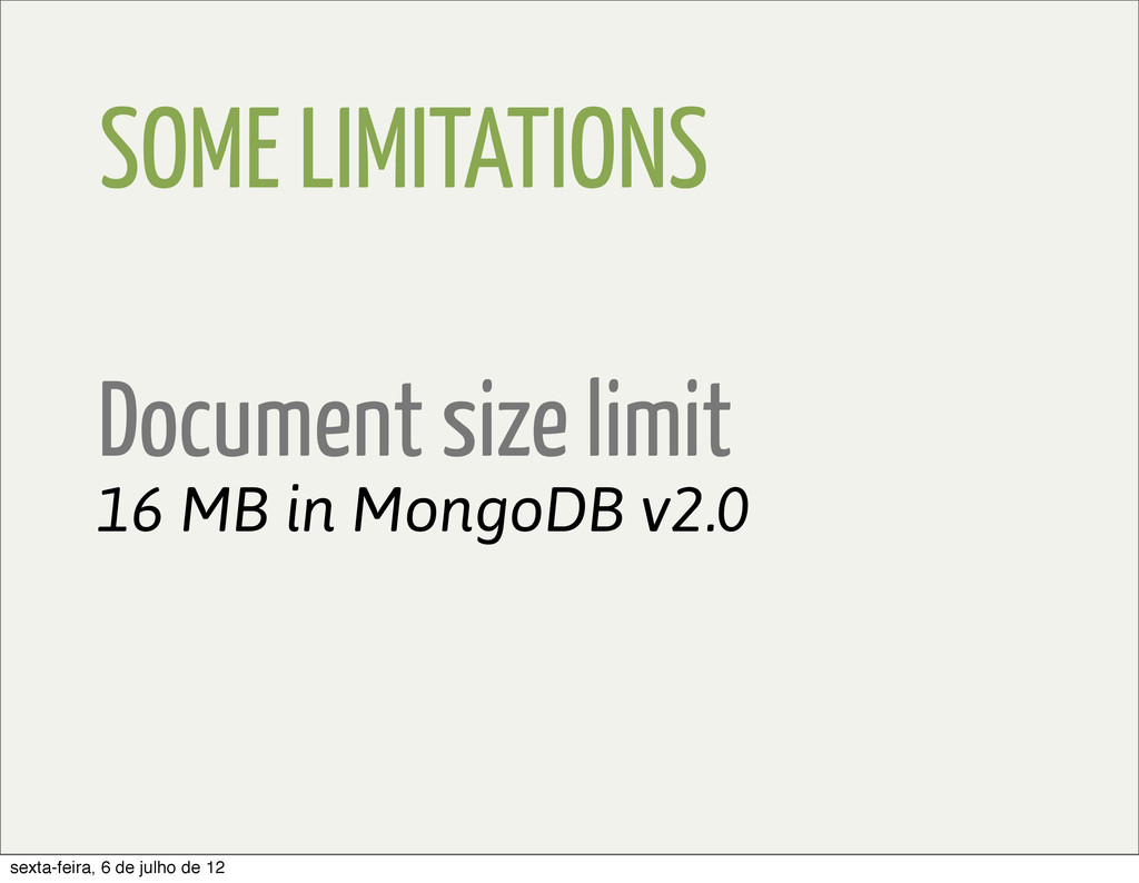 SOME LIMITATIONS Document size limit 16 MB in M...
