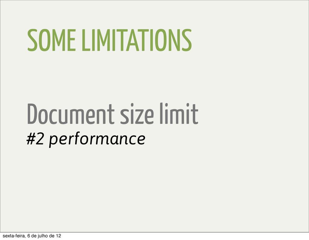 SOME LIMITATIONS Document size limit #2 perform...
