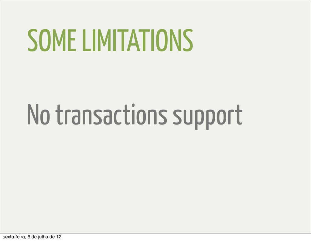 SOME LIMITATIONS No transactions support sexta-...
