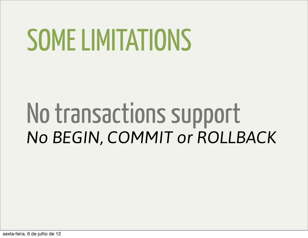 SOME LIMITATIONS No BEGIN, COMMIT or ROLLBACK N...