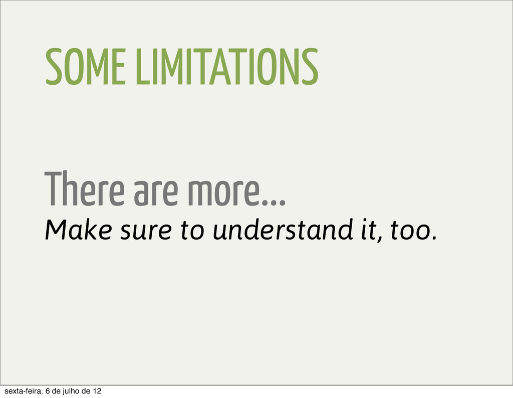 SOME LIMITATIONS Make sure to understand it, to...