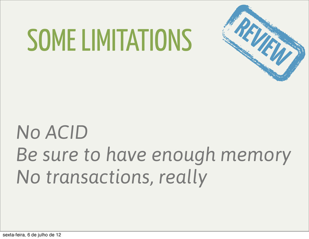 SOME LIMITATIONS No ACID Be sure to have enough...