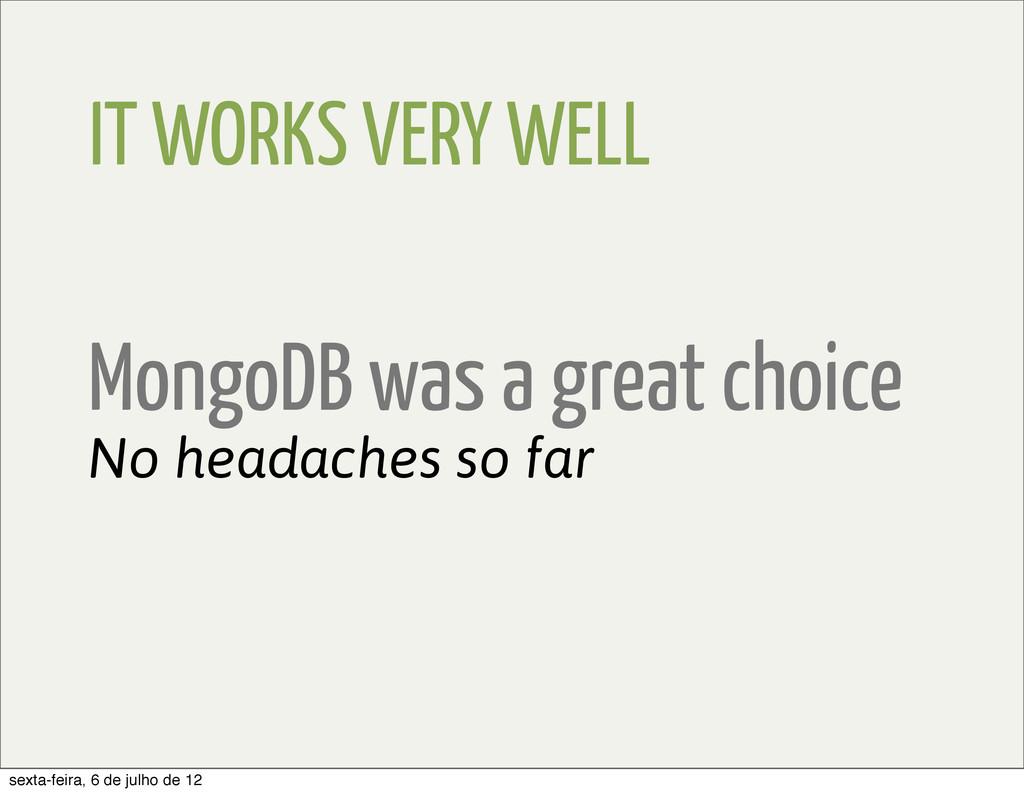 IT WORKS VERY WELL No headaches so far MongoDB ...