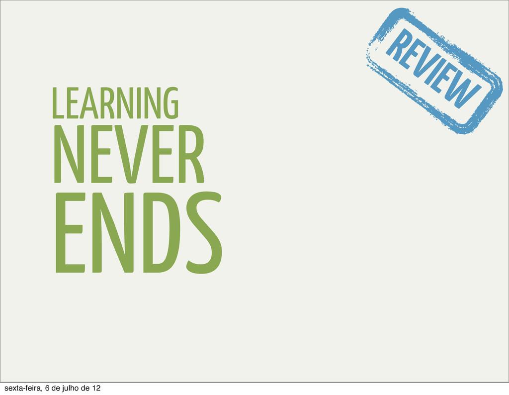 LEARNING NEVER ENDS REVIEW sexta-feira, 6 de ju...