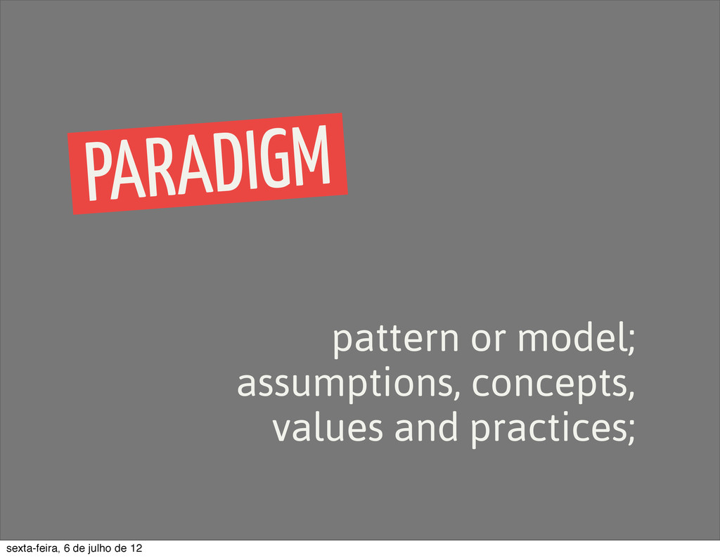 PARADIGM pattern or model; assumptions, concept...