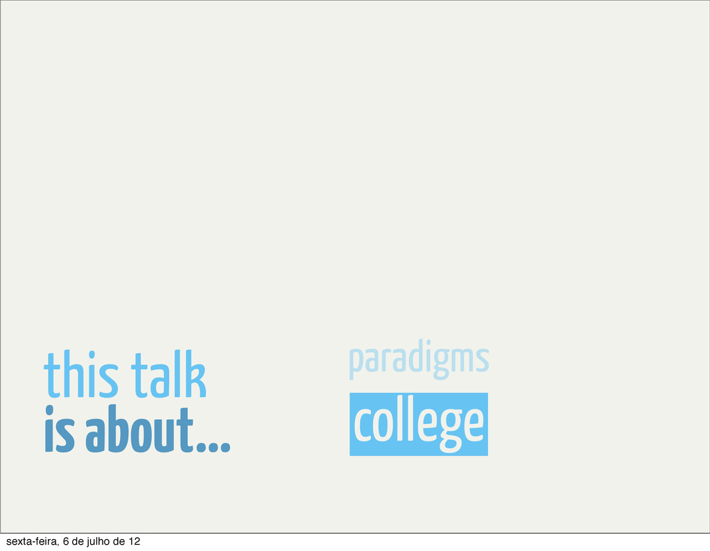college paradigms is about... this talk sexta-f...