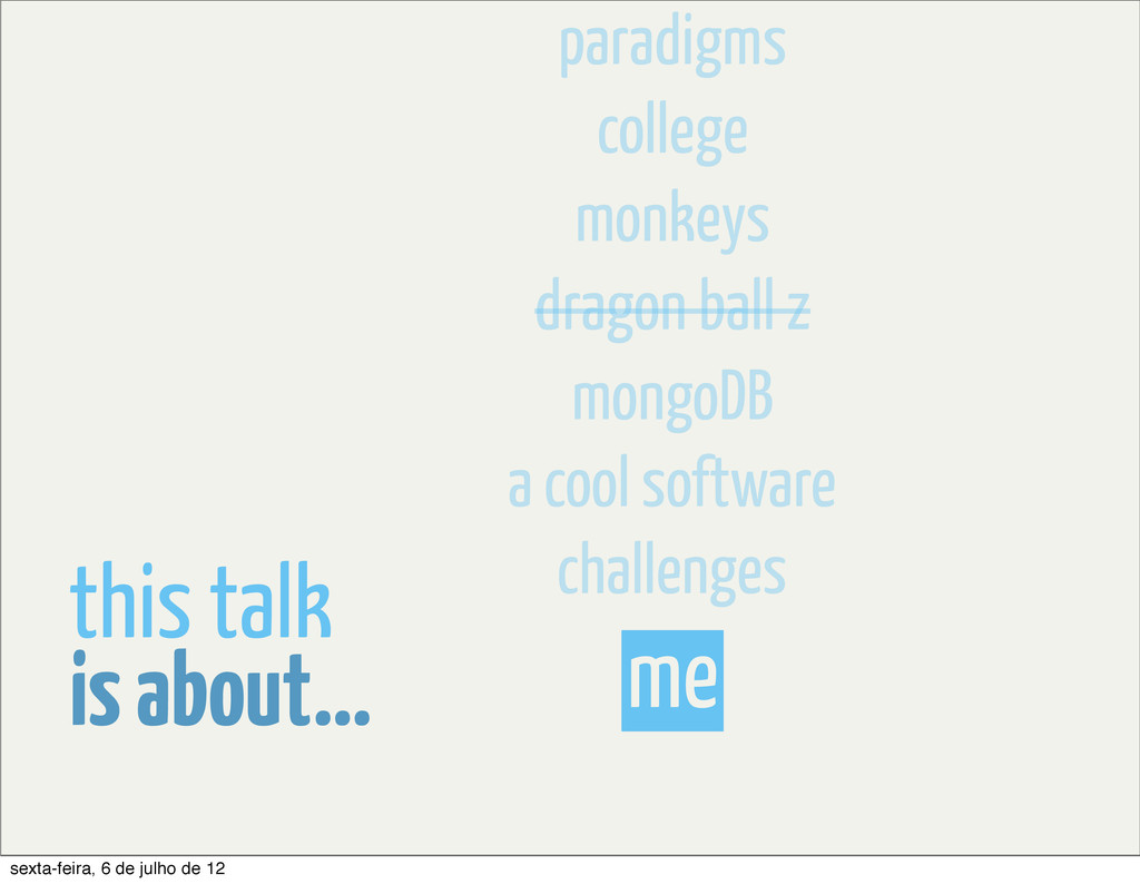 me is about... this talk mongoDB dragon ball z ...