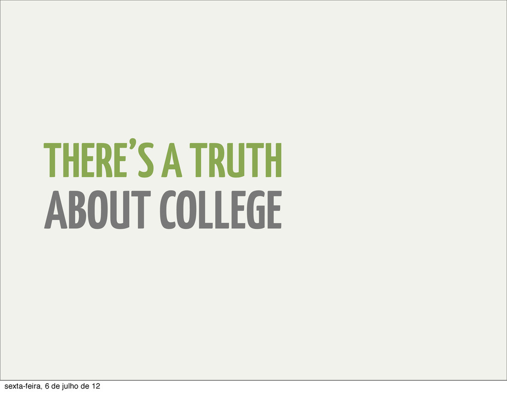 THERE'S A TRUTH ABOUT COLLEGE sexta-feira, 6 de...