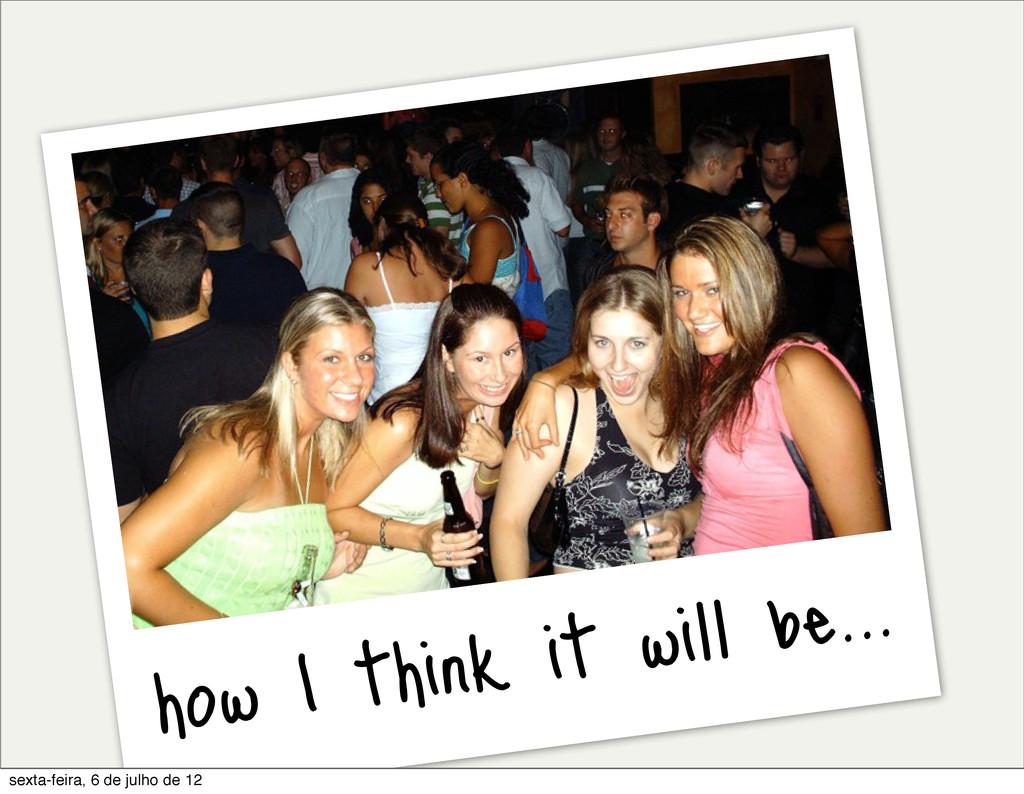 how I think it will be... sexta-feira, 6 de jul...