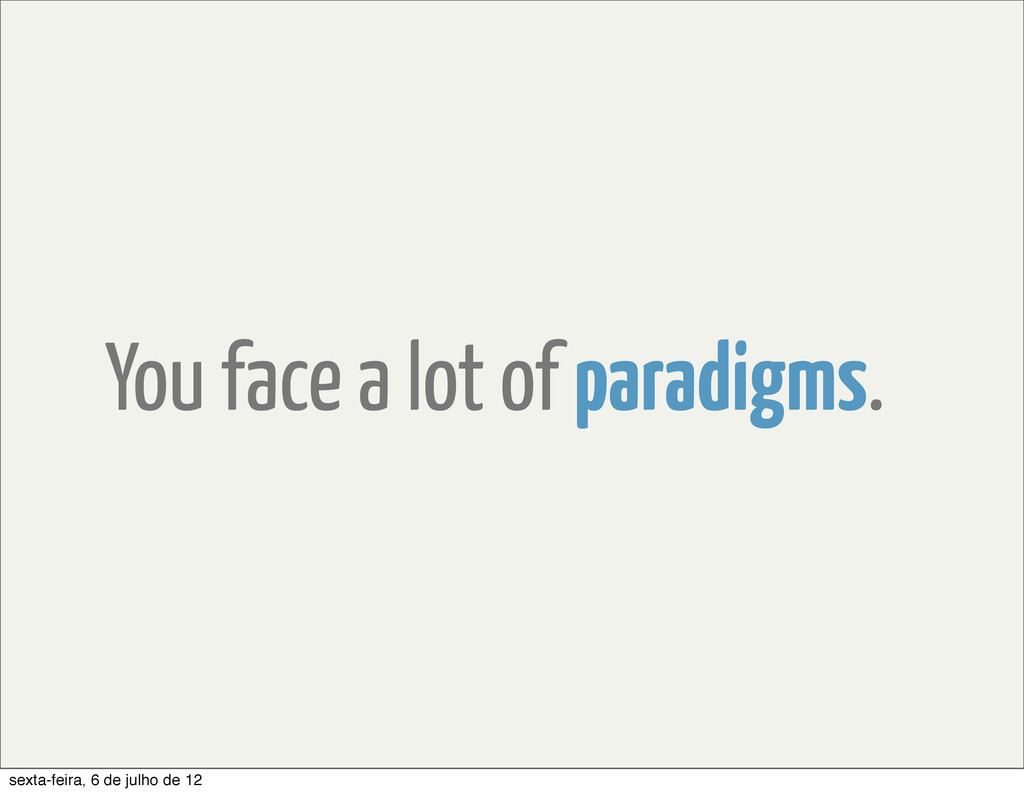 You face a lot of paradigms. sexta-feira, 6 de ...