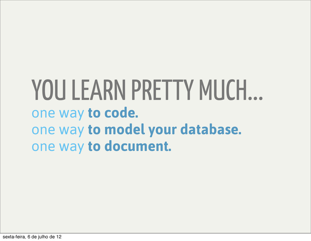 YOU LEARN PRETTY MUCH... one way to code. one w...