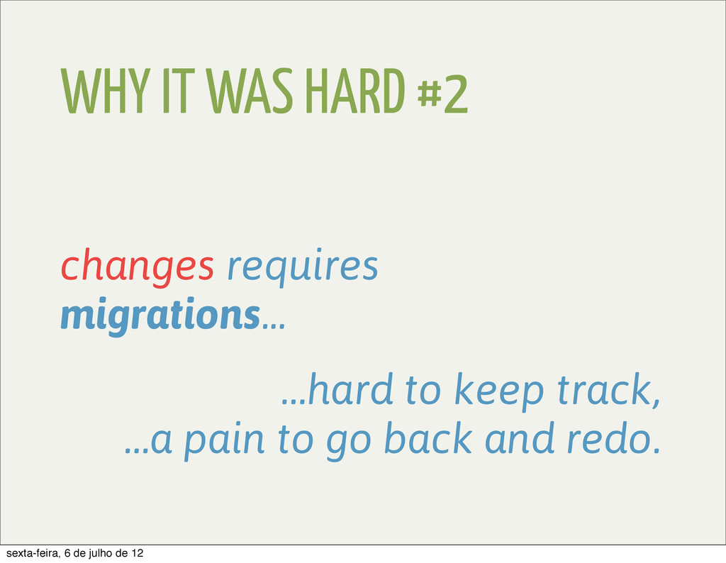 WHY IT WAS HARD #2 changes requires migrations....