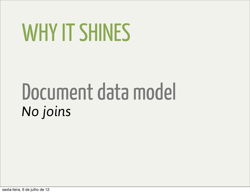 WHY IT SHINES Document data model No joins sext...