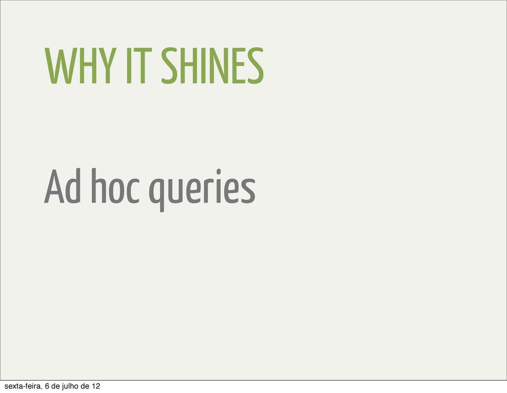 WHY IT SHINES Ad hoc queries sexta-feira, 6 de ...