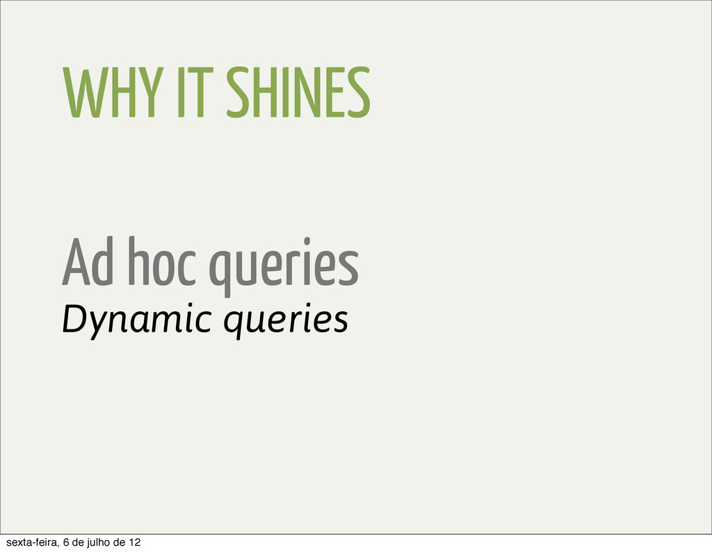 WHY IT SHINES Ad hoc queries Dynamic queries se...