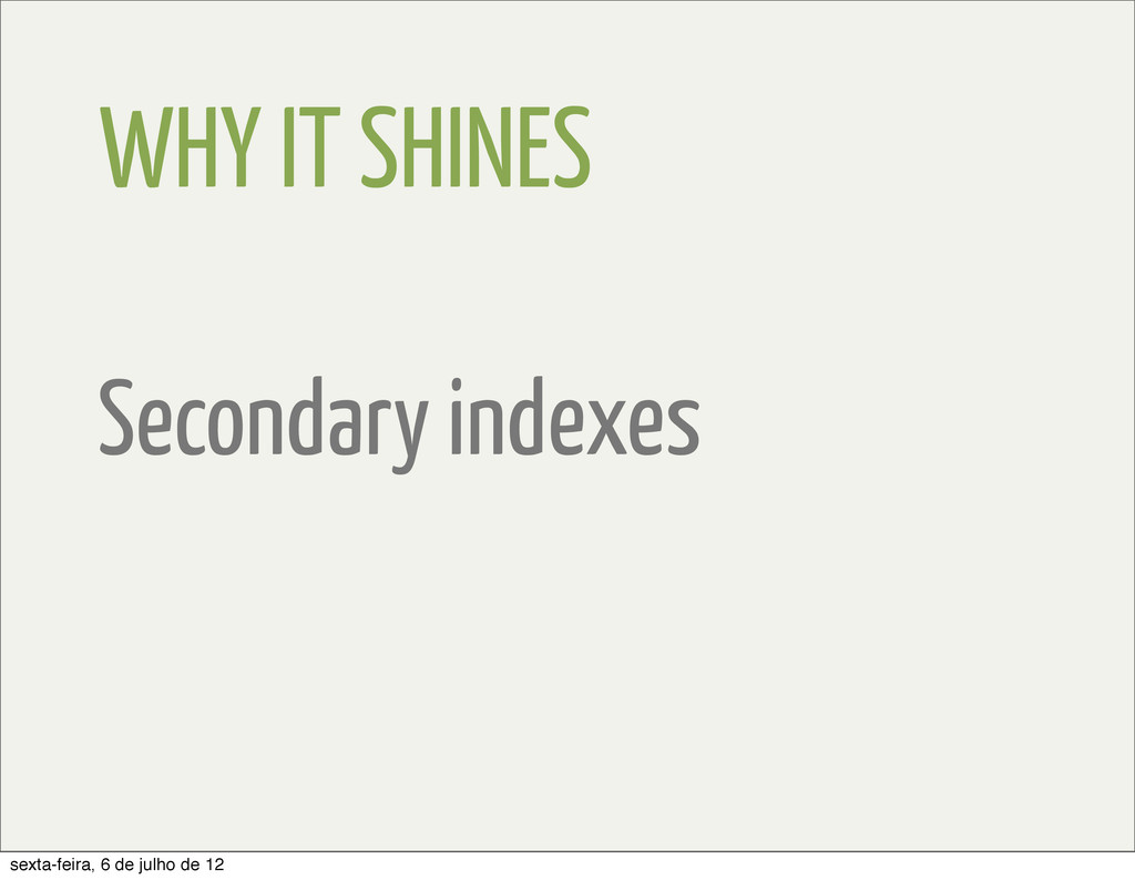 WHY IT SHINES Secondary indexes sexta-feira, 6 ...