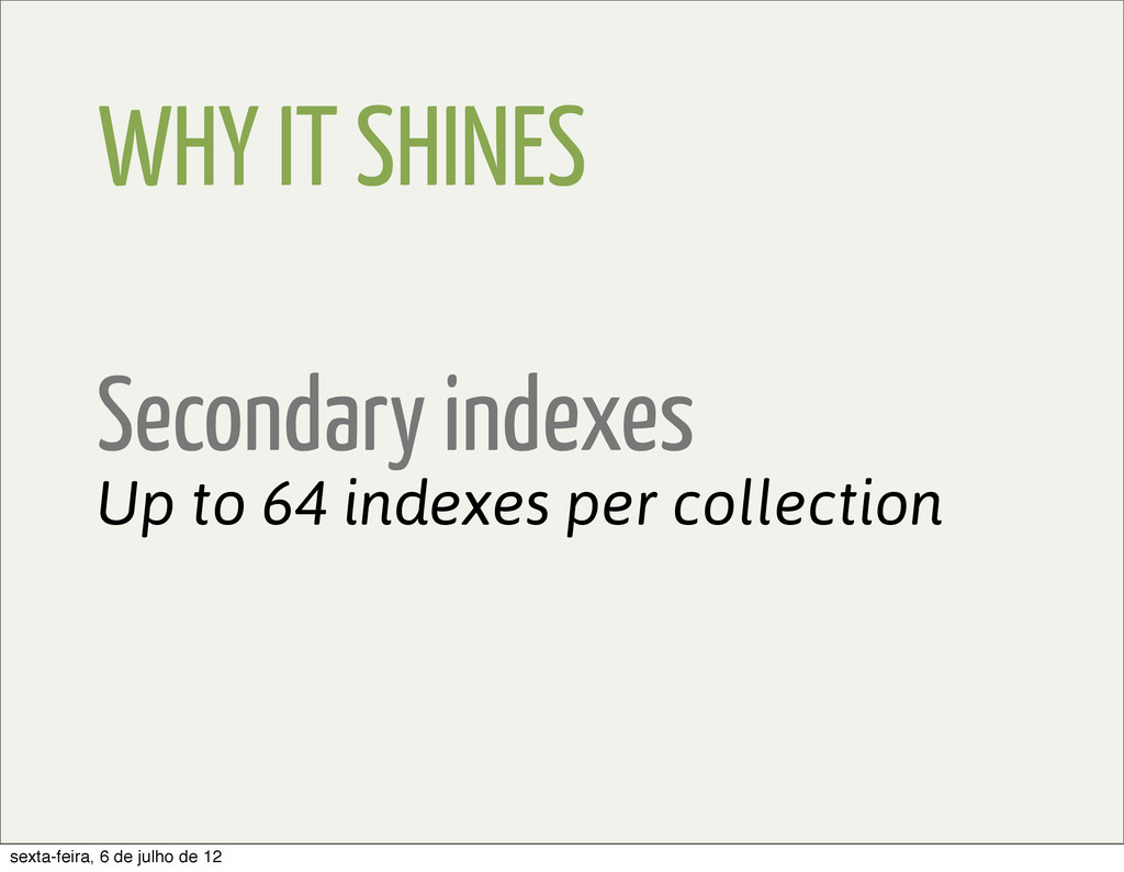 WHY IT SHINES Secondary indexes Up to 64 indexe...