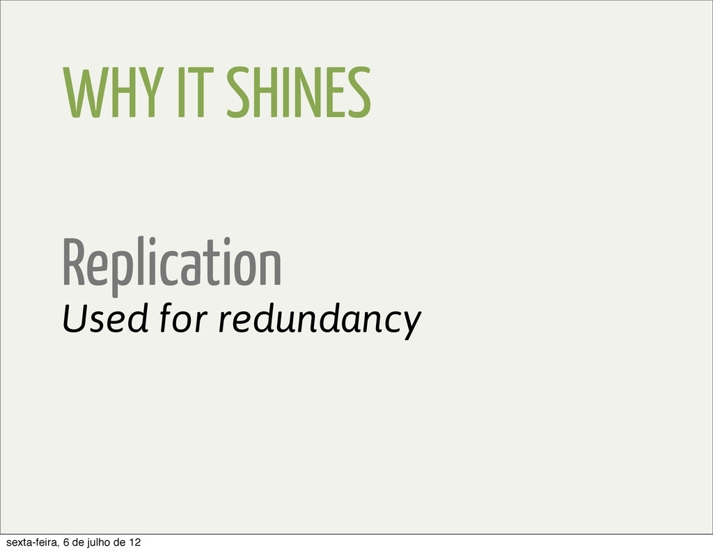 WHY IT SHINES Replication Used for redundancy s...