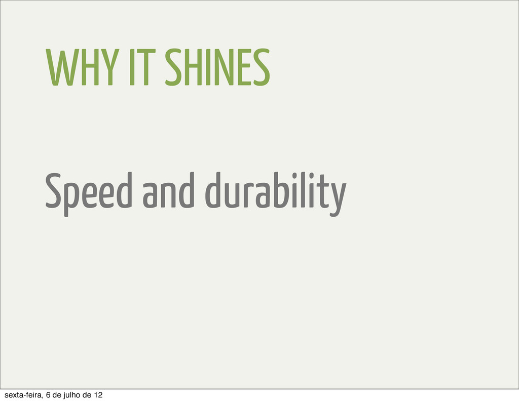 WHY IT SHINES Speed and durability sexta-feira,...