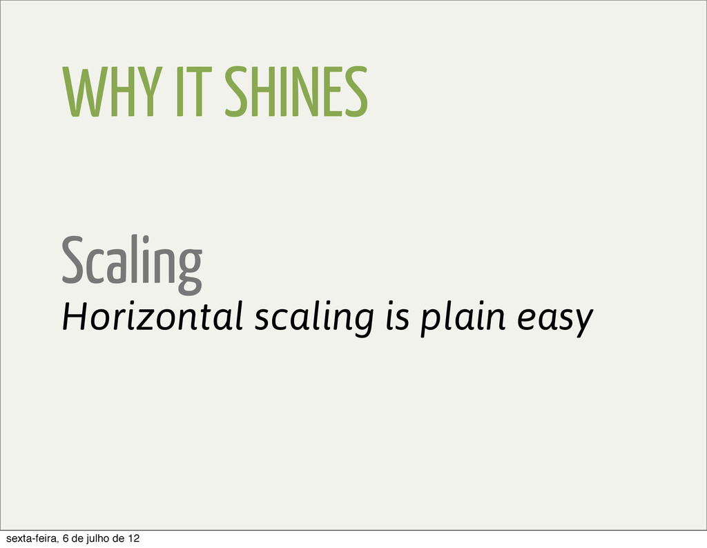 WHY IT SHINES Scaling Horizontal scaling is pla...
